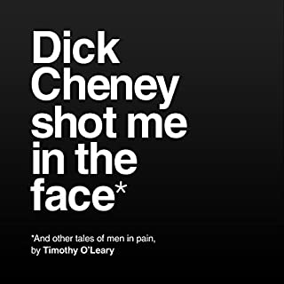Dick Cheney Shot Me in the Face audiobook cover art