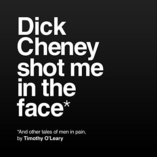 Dick Cheney Shot Me in the Face cover art