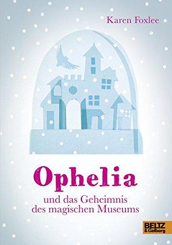 Ophelia und das Geheimnis des magischen Museums: Roman