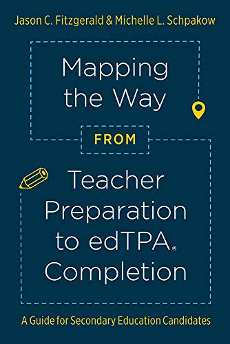 Mapping the Way from Teacher Preparation to edTPA® Completion: A Guide for Secondary Education Cand