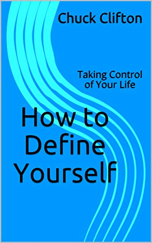 How to Define Yourself: Taking Control of Your Life