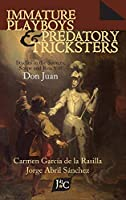 Immature Playboys and Predatory Tricksters: Studies in the Sources, Scope and Reach of Don Juan