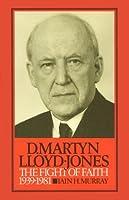 David Martyn Lloyd-Jones: The Fight of Faith 1939-1981