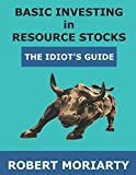 Basic Investing in Resource Stocks: The Idiot's Guide