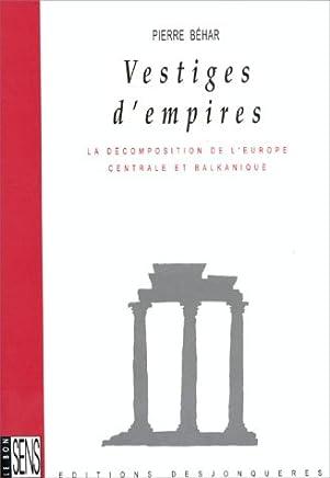 Vestiges d'empires: Décomposition de l'Europe centrale et...