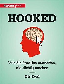 Hooked: Wie Sie Produkte erschaffen, die süchtig machen (German Edition) by [Nir Eyal]