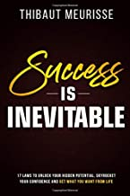 Success is Inevitable: 17 Laws to Unlock Your Hidden Potential, Skyrocket Your Confidence and Get What You Want from Life (Success Principles)