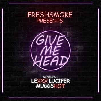 Give Me Head (feat. Mugg Shot & Lexxx Lucifer)