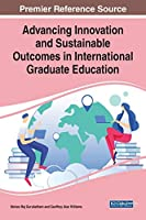 Advancing Innovation and Sustainable Outcomes in International Graduate Education (Advances in Higher Education and Professional Development)