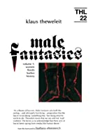 Male Fantasies: Women, Floods, Bodies, History (Theory & History of Literature, Volume 22)