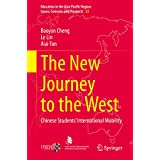 The New Journey to the West: Chinese Students' International Mobility (Education in the Asia-Pacific Region: Issues, Concerns and Prospects Book 53) (English Edition)