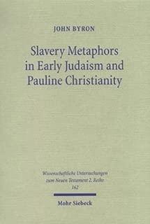 Slavery Metaphors in Early Judaism & Pauline Christianity: A Traditio-Historical & Exegetical Examination (Wissenschaftliche Untersuchungen Zum Neuen ... Untersuchungen Zum Neuen Testament 2.Reihe)