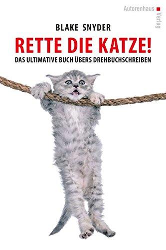 Rette die Katze! Das ultimative Buch übers Drehbuchschreiben