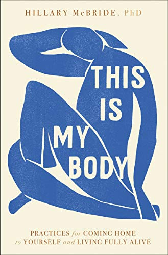 This Is My Body: Practices for Coming Home to Yourself and Living Fully Alive (English Edition)