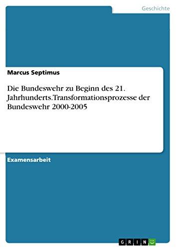 Die Bundeswehr zu Beginn des 21. Jahrhunderts. Transformationsprozesse der Bundeswehr 2000-2005