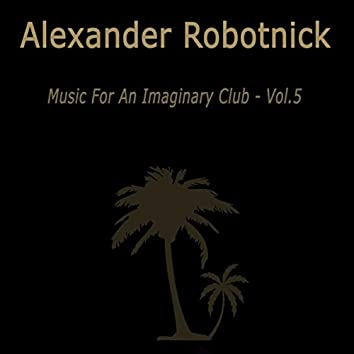 Music for an Imaginary Club VOL 5