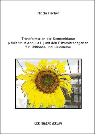 Transformation der Sonnenblume (Helianthus annuus L.) mit den Pilzresistenzgenen für Chitinase und Glucanase