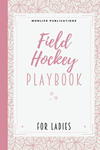 Field Hockey Playbook for Ladies: My First Field Hockey Book with Blank Templates | An Essential Part of your Set of Field Hockey Tools, Kits and Supplies