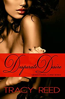 Desperate Desire (Generational Curse Book 3) by [Tracy Reed]