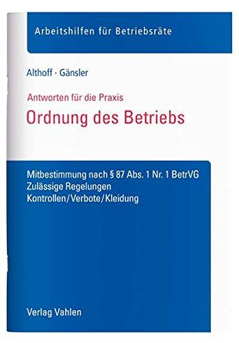 Ordnung des Betriebs: Mitbestimmung nach § 87 Abs. 1 Nr. 1 BetrVG - Zulässige Regelungen, Kontrollen/Verbote/Kleidung