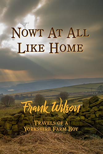 Nowt At All Like Home: Travels of a Yorkshire Farm Boy (English Edition)