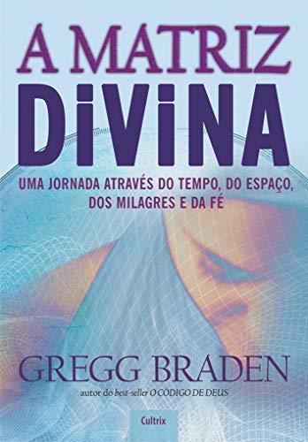 A Matriz Divina: Uma jornada através do tempo, do espaço, dos milagres e da fé