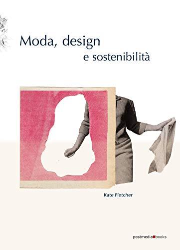 Moda, design e sostenibilità. Ediz. illustrata