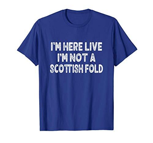 I'm Here Live I'm Not a Cat Scottish Fold Lover Funny Meme T-Shirt