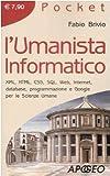 L'umanista informatico. XML, HTML, CSS, SQL, web, internet, database, programmazione e google per le scienze umane