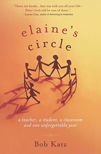Elaines Circle A Teacher A Student A Classroom And One Unforgettable Year