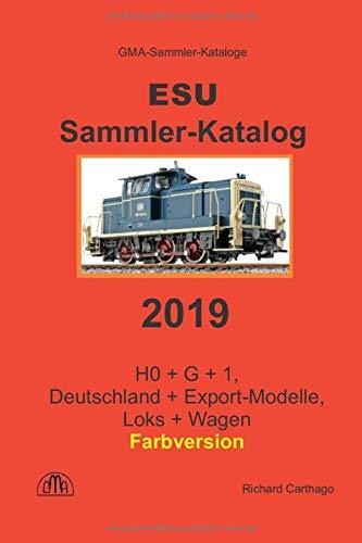 ESU Sammler-Katalog 2019 Farbversion: H0 + G + 1, Deutschland + Export-Modelle, Loks + Wagen.