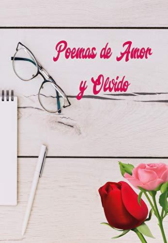 Poemas de Amor y Olvido: Versos inspirados para corazones enamorados - Amor, Nostalgia, Recuerdos, Olvido, Despecho. (Spanish Edition)