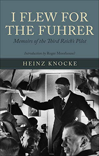 I Flew for the Fuhrer: Memoirs of the Third Reich's Pilot