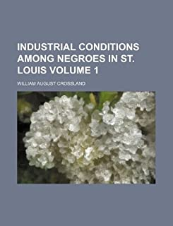 Industrial Conditions Among Negroes in St. Louis Volume 1