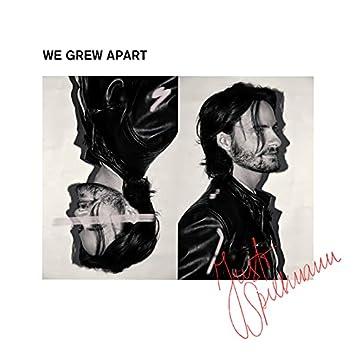 We Grew Apart