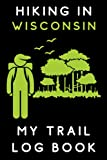 "Hiking In Wisconsin My Trail Log Book: Hiking Journal - With Prompts To Record All Your Hikes And Adventures - 6"" x 9"" Travel Size - 120 Pages"