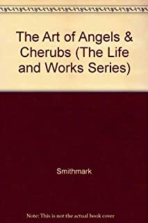 The Art of Angels & Cherubs (The Life and Works Series)