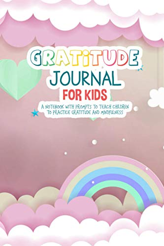 Gratitude Journal for Kids: Colorful Rainbow Magical Unicorn Lover Journal for Kids, A 110 Day gratitude journal, A Journal to Teach Children to Practice Gratitude and Mindfulness