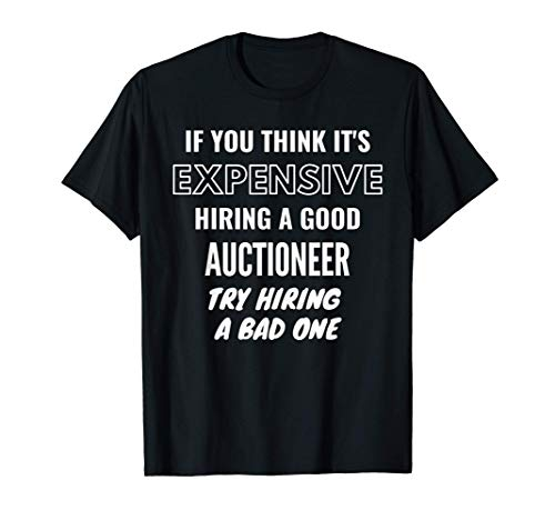 If You Think It's Expensive Hiring a Bad Auctioneer Try Hiri T-Shirt