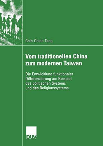 Vom traditionellen China zum modernen Taiwan: Die Entwicklung funktionaler Differenzierung am Beispiel des politischen Systems und des Religionssystems (DUV Sozialwissenschaft)