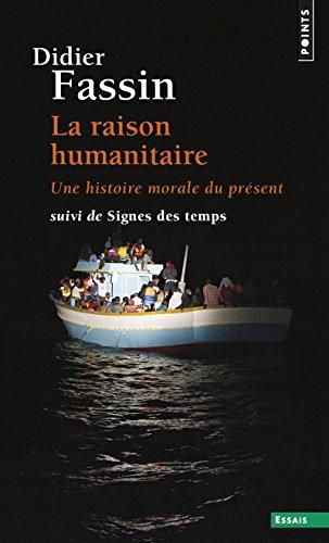 Raison humanitaire (La): Une histoire morale du présent