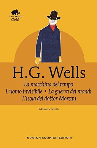 La macchina del tempo-La guerra dei mondi-L'isola del dottor Moreau-L'uomo invisibile. Ediz. integrale