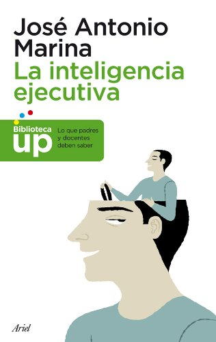 La inteligencia ejecutiva: Lo que los padres y docentes deben saber (Biblioteca UP)