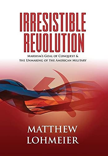 Compare Textbook Prices for Irresistible Revolution: Marxism's Goal of Conquest & the Unmaking of the American Military  ISBN 9781737067306 by Lohmeier, Matthew