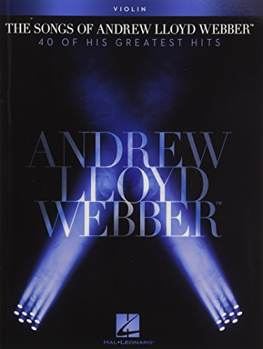 The Songs of Andrew Lloyd Webber Violin: 40 of His Greatest Hits
