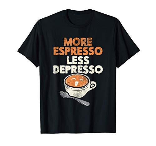 More Espresso Less Depresso Barista Café Expresso T-Shirt