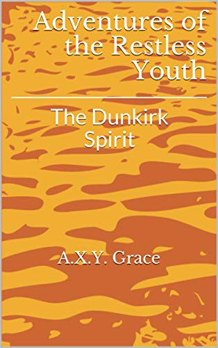 Adventures of the Restless Youth: The Dunkirk Spirit