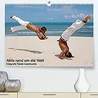 Aktiv rund um die Welt (Premium, hochwertiger DIN A2 Wandkalender 2022, Kunstdruck in Hochglanz): Outdoor Sport auf den 3 Kontinenten Suedamerika, Europa, Asien (Monatskalender, 14 Seiten )
