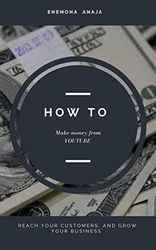 How to make Money from Youtube : Earn Cash, Market Yourself, Reach Your Customers,...