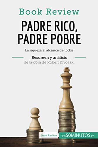Padre Rico, Padre Pobre de Robert Kiyosaki (Análisis de la obra): La riqueza al alcance de todos (Book Review)